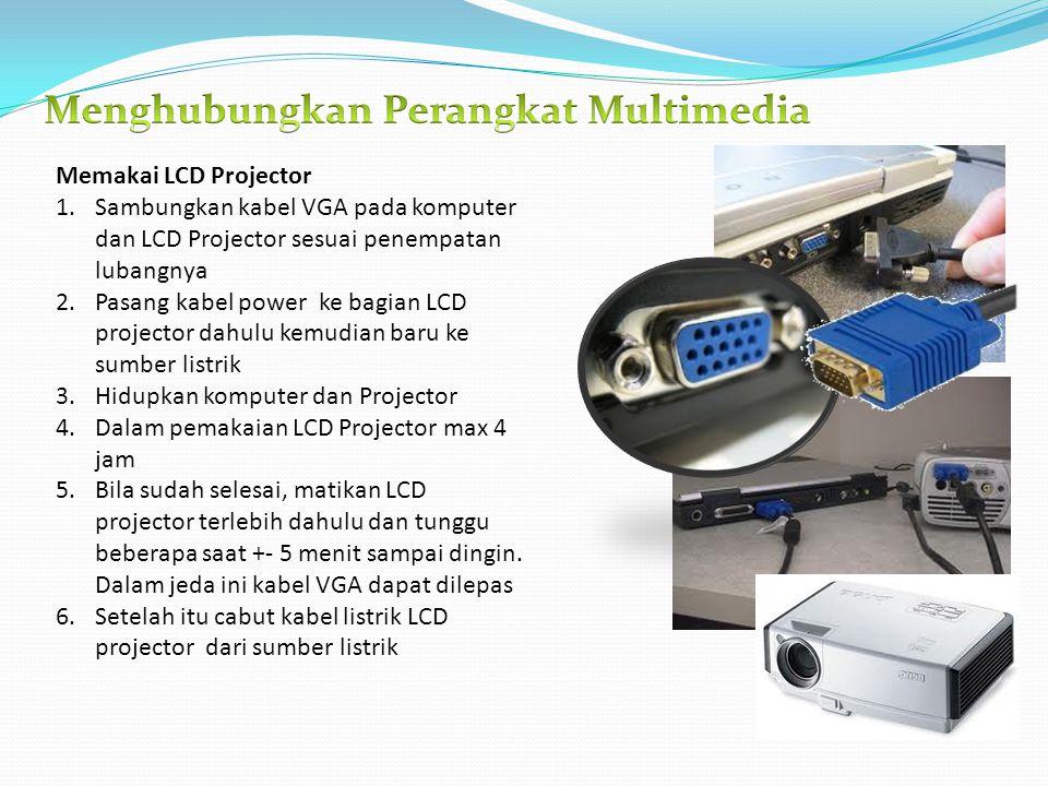 Memakai LCD Projector 1.Sambungkan kabel VGA pada komputer dan LCD Projector sesuai penempatan lubangnya 2.Pasang kabel power ke bagian LCD projector