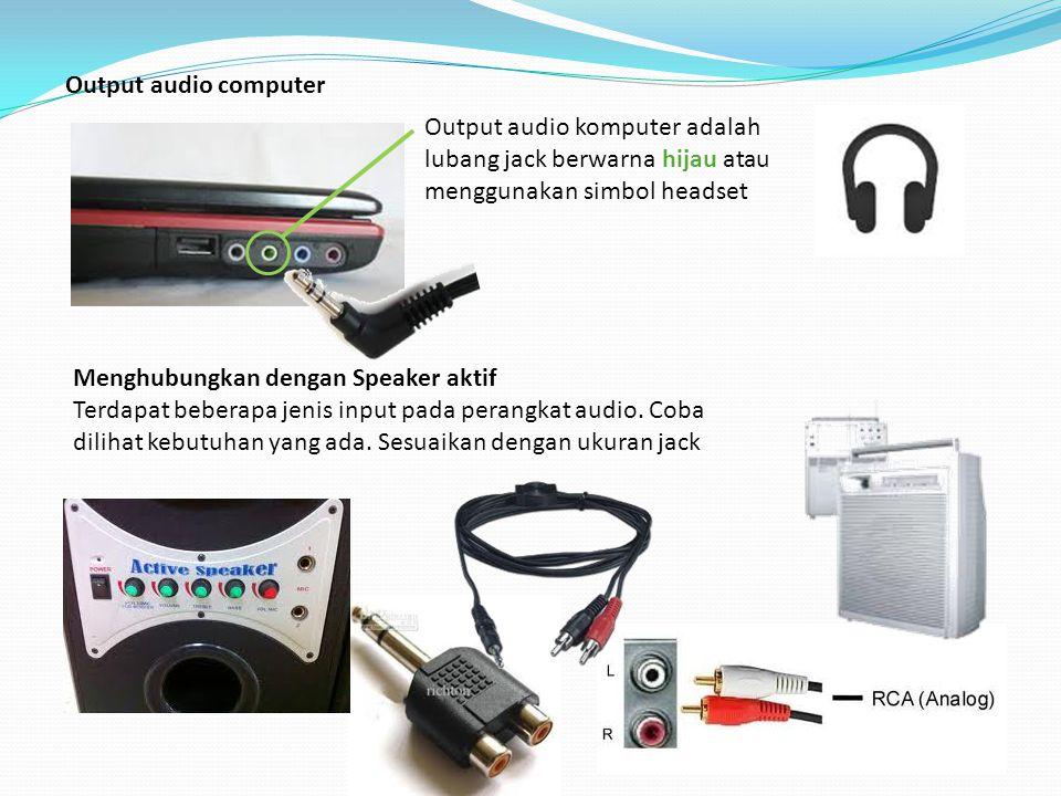 Menghubungkan dengan Speaker aktif Terdapat beberapa jenis input pada perangkat audio. Coba dilihat kebutuhan yang ada. Sesuaikan dengan ukuran jack O