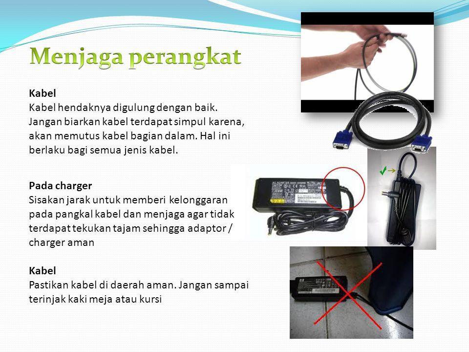 Kabel Kabel hendaknya digulung dengan baik. Jangan biarkan kabel terdapat simpul karena, akan memutus kabel bagian dalam. Hal ini berlaku bagi semua j