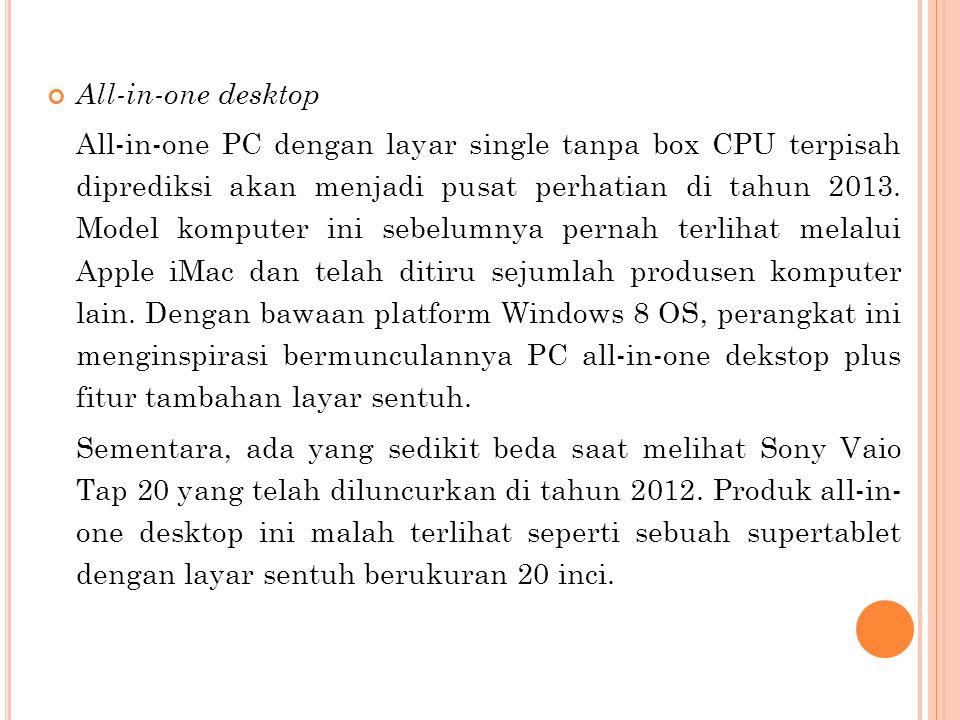 All-in-one desktop All-in-one PC dengan layar single tanpa box CPU terpisah diprediksi akan menjadi pusat perhatian di tahun 2013.
