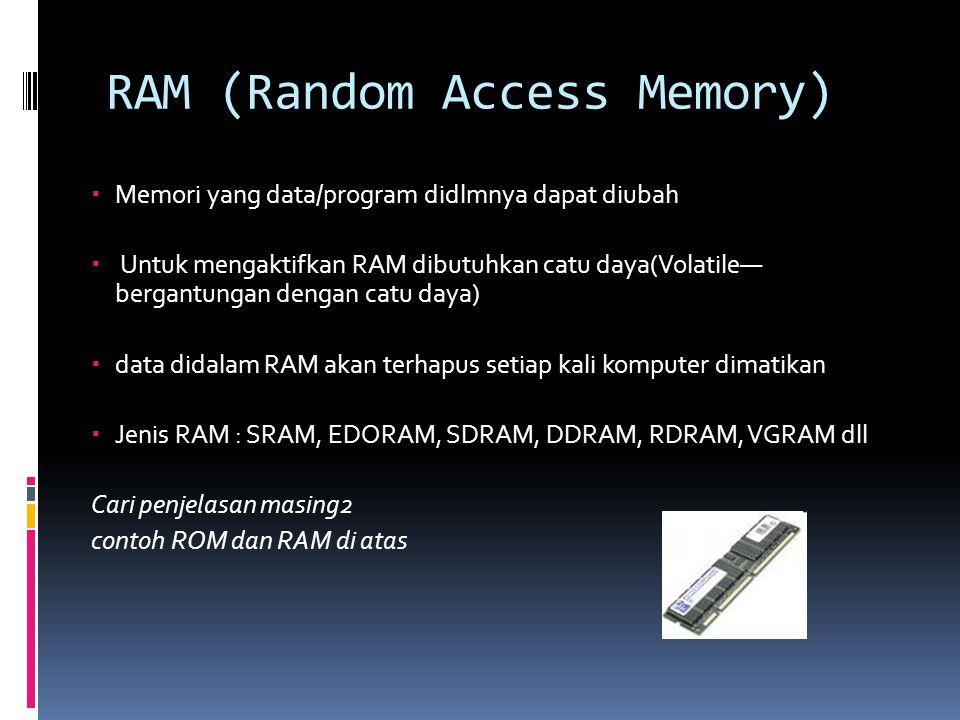 RAM (Random Access Memory)  Memori yang data/program didlmnya dapat diubah  Untuk mengaktifkan RAM dibutuhkan catu daya(Volatile— bergantungan denga