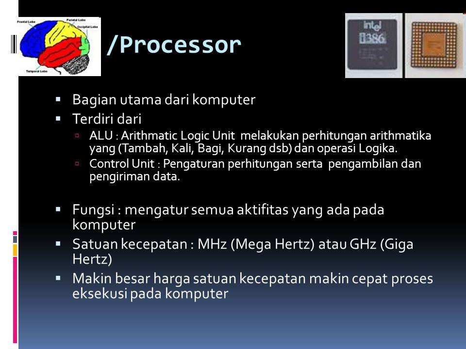 CPU /Processor  Bagian utama dari komputer  Terdiri dari  ALU : Arithmatic Logic Unit melakukan perhitungan arithmatika yang (Tambah, Kali, Bagi, K