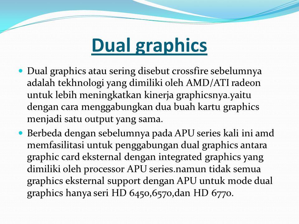 Syarat pada dual graphics APU ProcessorVga HD 6450Vga HD 6570Vga HD 6670 A4-3300readyn/a A4-3400readyn/a A5-3500readyrecomendedn/a A6-3650readyrecomendedn/a A8-3850n/areadyrecomended Tabel ini sebagai acuan untuk memasangkan processor apu dengan eksternal VGA,Terlihat pada tabel pembagian 3 jenis vga yang berbeda yang diperuntukan untuk seri crossfire model APU,dengan status yang berbeda.