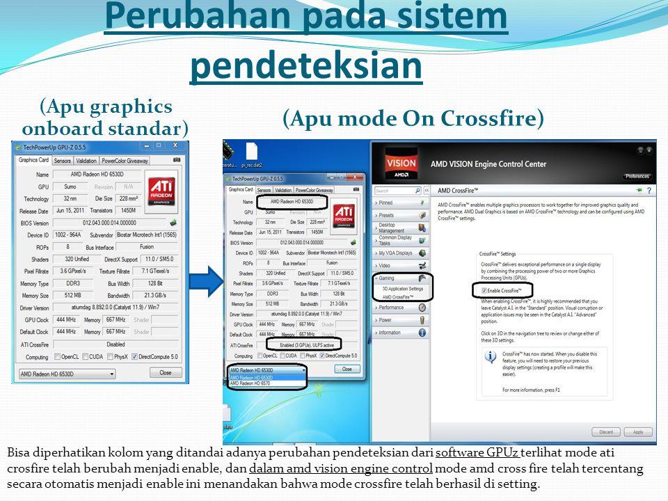 Perubahan pada sistem pendeteksian (Apu graphics onboard standar) (Apu mode On Crossfire) Bisa diperhatikan kolom yang ditandai adanya perubahan pende