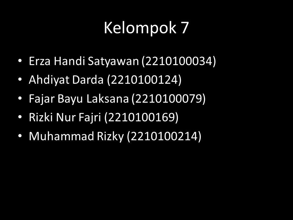 Kelompok 7 • Erza Handi Satyawan (2210100034) • Ahdiyat Darda (2210100124) • Fajar Bayu Laksana (2210100079) • Rizki Nur Fajri (2210100169) • Muhammad Rizky (2210100214)