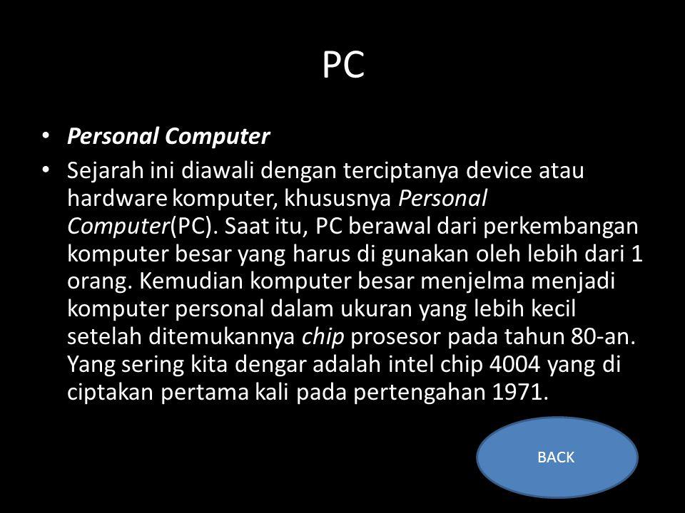 PC • Personal Computer • Sejarah ini diawali dengan terciptanya device atau hardware komputer, khususnya Personal Computer(PC).