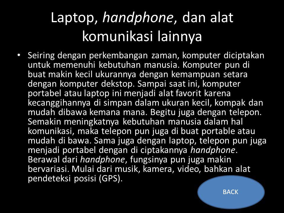 Laptop, handphone, dan alat komunikasi lainnya • Seiring dengan perkembangan zaman, komputer diciptakan untuk memenuhi kebutuhan manusia.