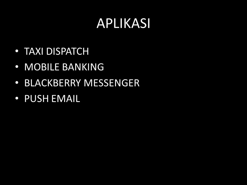 APLIKASI • TAXI DISPATCH • MOBILE BANKING • BLACKBERRY MESSENGER • PUSH EMAIL