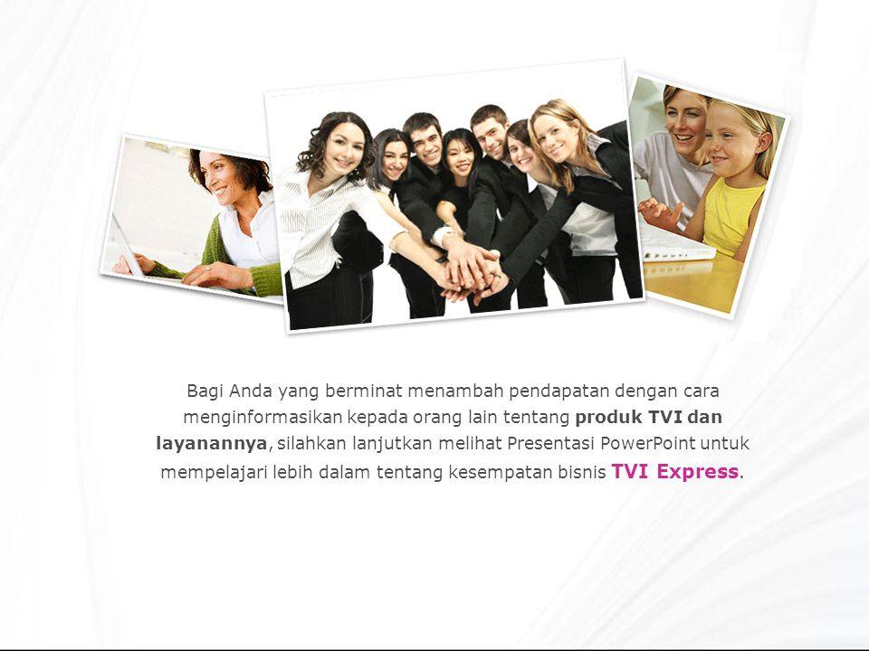 Bagi Anda yang berminat menambah pendapatan dengan cara menginformasikan kepada orang lain tentang produk TVI dan layanannya, silahkan lanjutkan melihat Presentasi PowerPoint untuk mempelajari lebih dalam tentang kesempatan bisnis TVI Express.