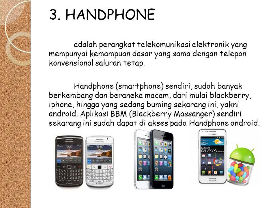 3. HANDPHONE adalah perangkat telekomunikasi elektronik yang mempunyai kemampuan dasar yang sama dengan telepon konvensional saluran tetap. Handphone