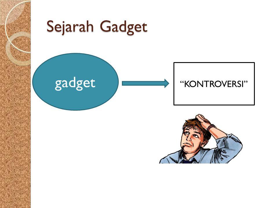 """Sejarah Gadget gadget """"KONTROVERSI"""""""