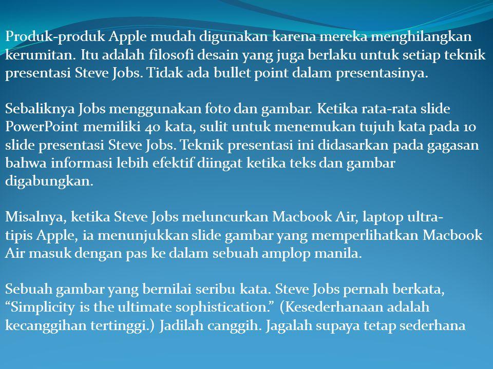 Produk-produk Apple mudah digunakan karena mereka menghilangkan kerumitan. Itu adalah filosofi desain yang juga berlaku untuk setiap teknik presentasi