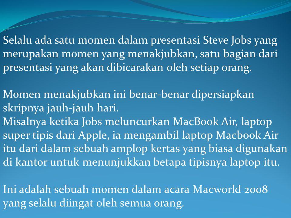 Selalu ada satu momen dalam presentasi Steve Jobs yang merupakan momen yang menakjubkan, satu bagian dari presentasi yang akan dibicarakan oleh setiap