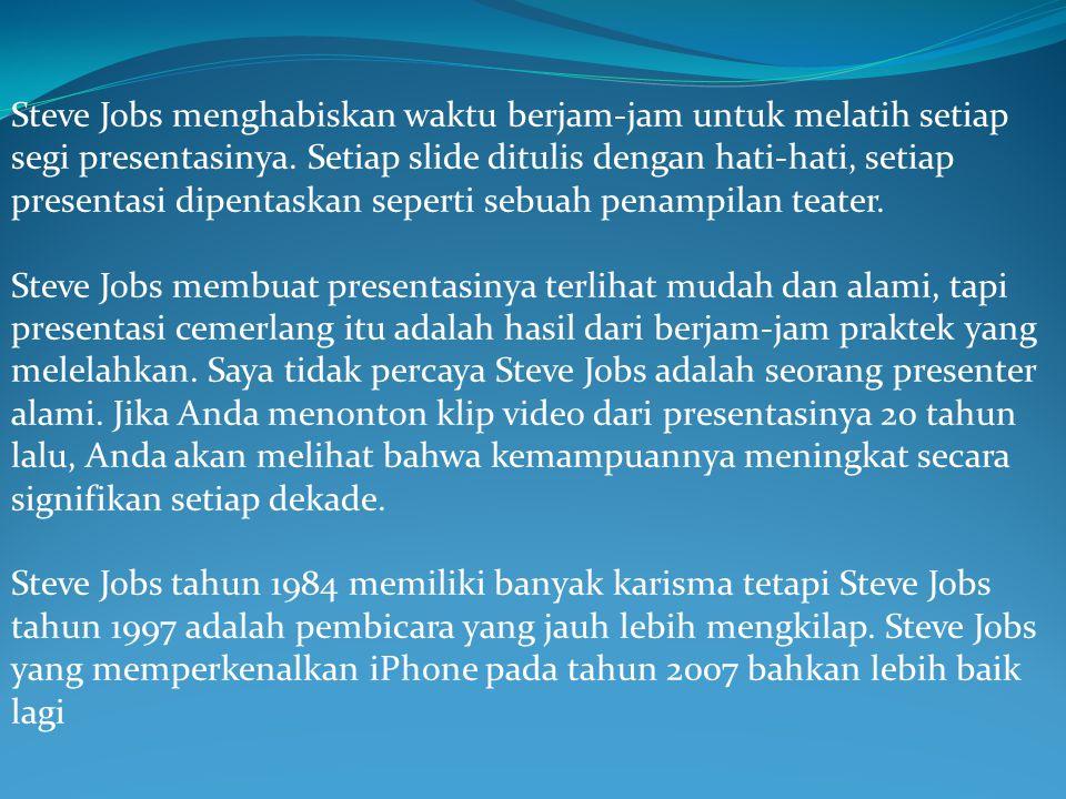 Steve Jobs menghabiskan waktu berjam-jam untuk melatih setiap segi presentasinya. Setiap slide ditulis dengan hati-hati, setiap presentasi dipentaskan