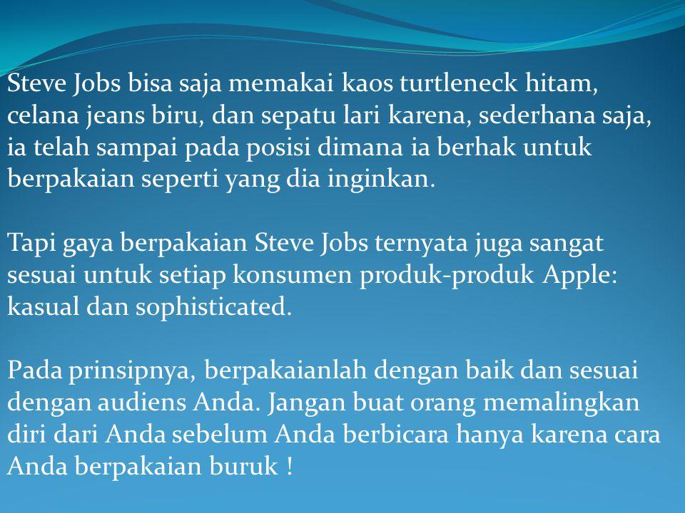 Steve Jobs bisa saja memakai kaos turtleneck hitam, celana jeans biru, dan sepatu lari karena, sederhana saja, ia telah sampai pada posisi dimana ia b