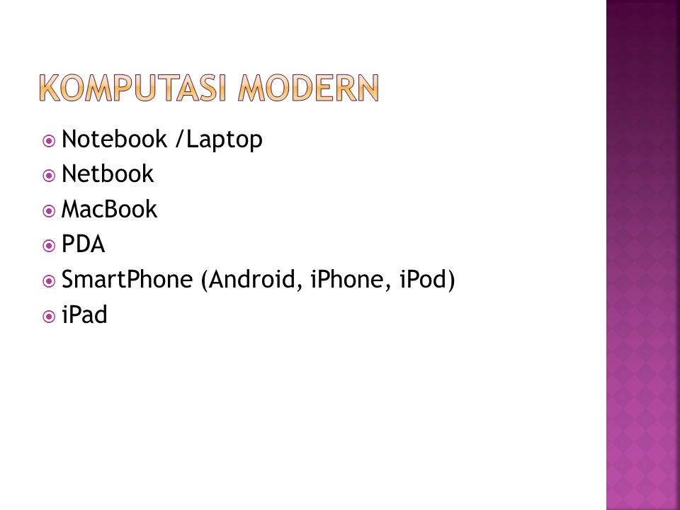  Notebook /Laptop  Netbook  MacBook  PDA  SmartPhone (Android, iPhone, iPod)  iPad