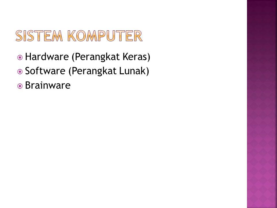  Hardware (Perangkat Keras)  Software (Perangkat Lunak)  Brainware