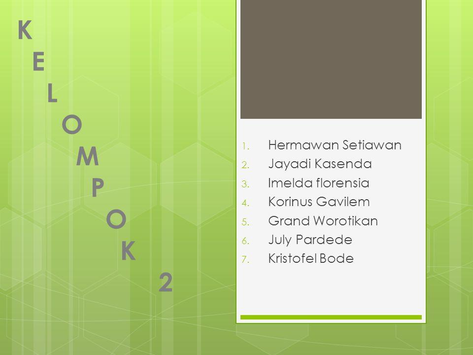 K E L O M P O K 2 1.Hermawan Setiawan 2. Jayadi Kasenda 3.