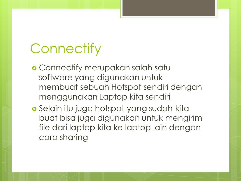 Connectify  Connectify merupakan salah satu software yang digunakan untuk membuat sebuah Hotspot sendiri dengan menggunakan Laptop kita sendiri  Selain itu juga hotspot yang sudah kita buat bisa juga digunakan untuk mengirim file dari laptop kita ke laptop lain dengan cara sharing