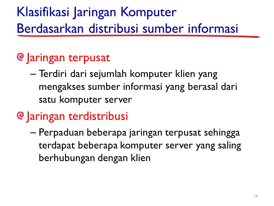 Klasifikasi Jaringan Komputer Berdasarkan distribusi sumber informasi Jaringan terpusat – Terdiri dari sejumlah komputer klien yang mengakses sumber i