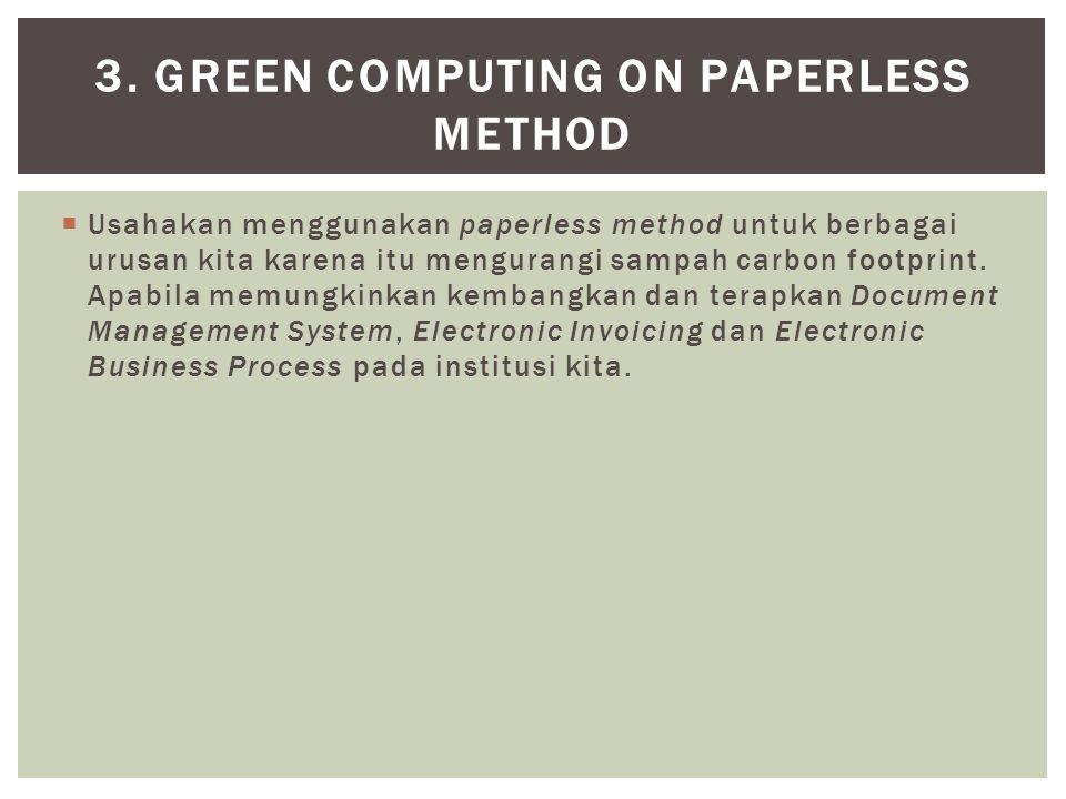 Usahakan menggunakan paperless method untuk berbagai urusan kita karena itu mengurangi sampah carbon footprint. Apabila memungkinkan kembangkan dan
