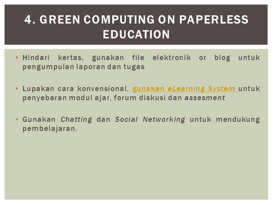 • Hindari kertas, gunakan file elektronik or blog untuk pengumpulan laporan dan tugas • Lupakan cara konvensional, gunakan eLearning System untuk peny