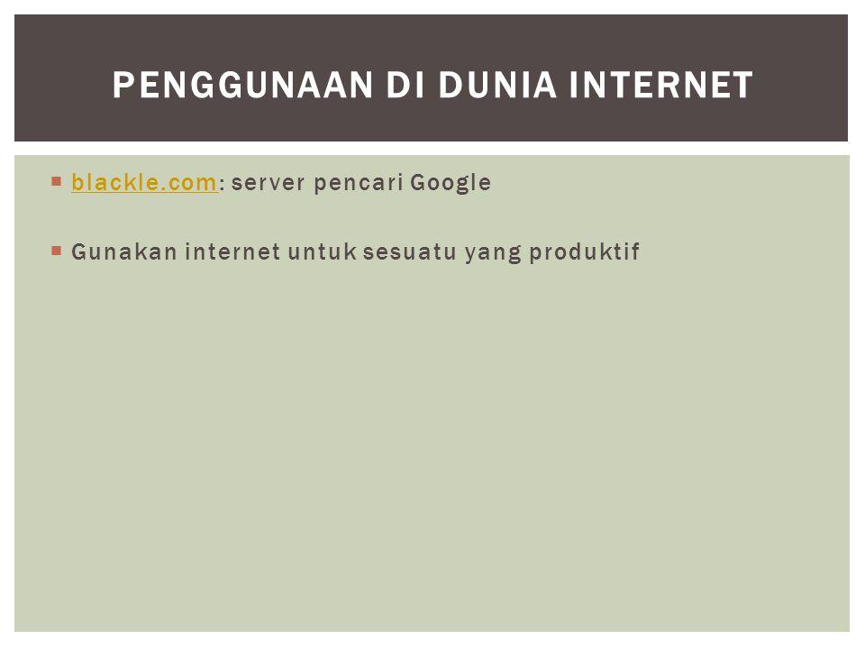  blackle.com: server pencari Google blackle.com  Gunakan internet untuk sesuatu yang produktif PENGGUNAAN DI DUNIA INTERNET