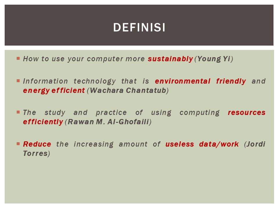  How to use your computer more sustainably (Young Yi)  Information technology that is environmental friendly and energy efficient (Wachara Chantatub