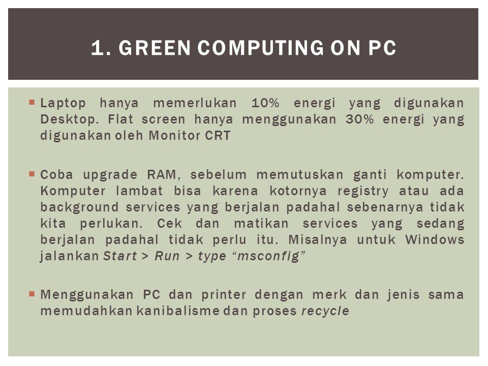  Laptop hanya memerlukan 10% energi yang digunakan Desktop. Flat screen hanya menggunakan 30% energi yang digunakan oleh Monitor CRT  Coba upgrade R