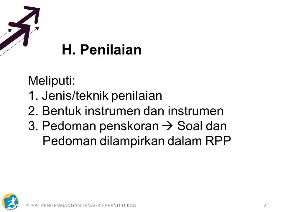 PUSAT PENGEMBANGAN TENAGA KEPENDIDIKAN21 H. Penilaian Meliputi: 1.
