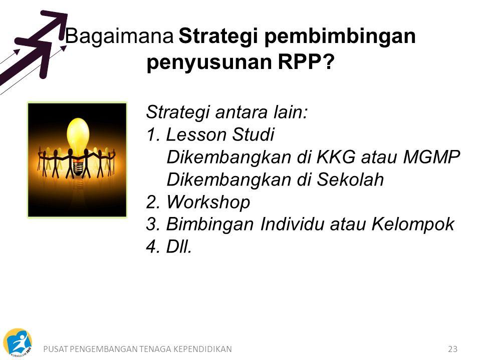 PUSAT PENGEMBANGAN TENAGA KEPENDIDIKAN23 Strategi antara lain: 1.