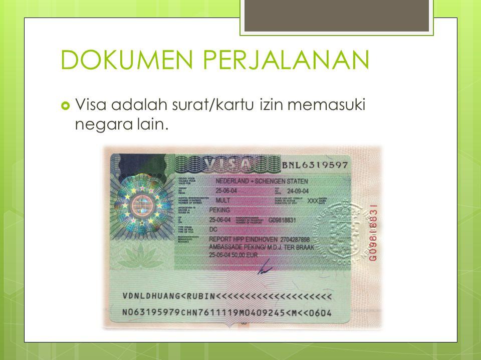 DOKUMEN PERJALANAN  Visa adalah surat/kartu izin memasuki negara lain.