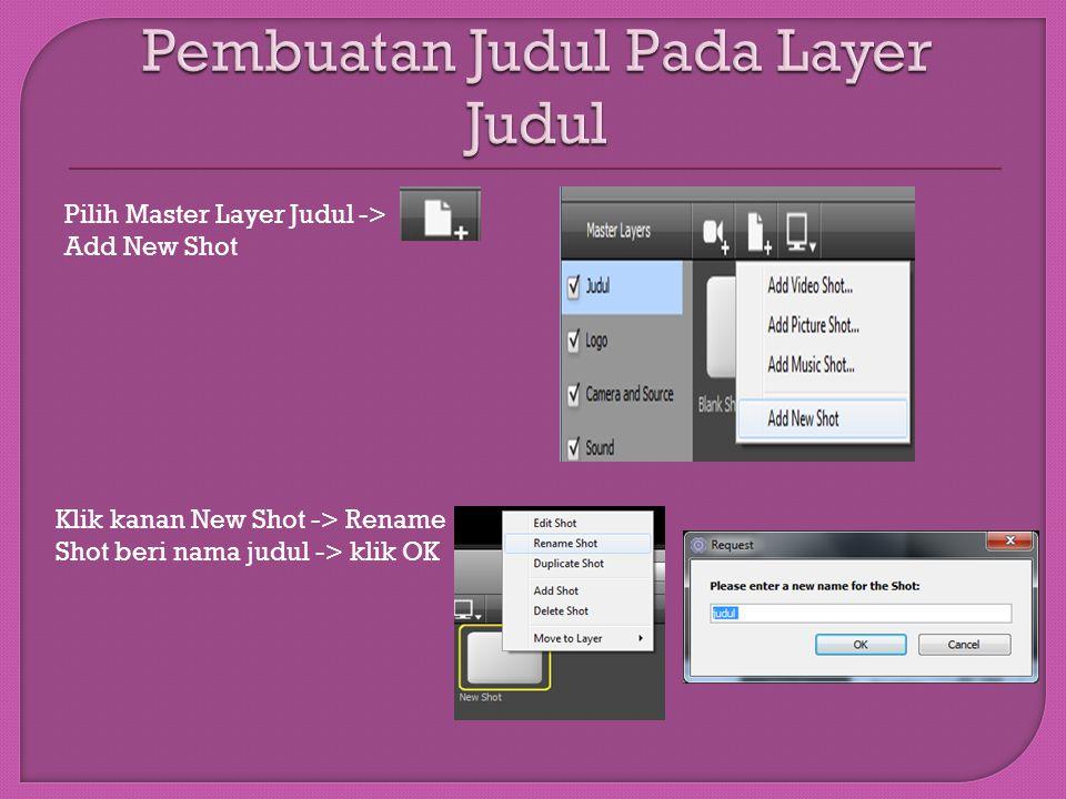 Pilih Master Layer Judul -> Add New Shot Klik kanan New Shot -> Rename Shot beri nama judul -> klik OK