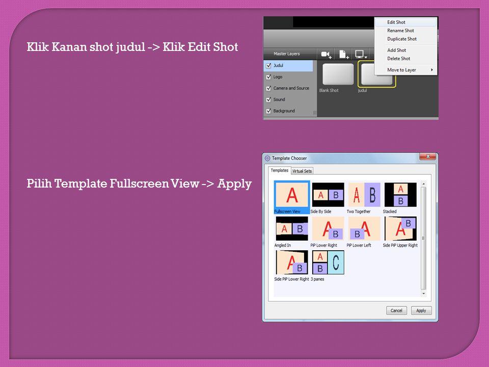 Klik Kanan shot judul -> Klik Edit Shot Pilih Template Fullscreen View -> Apply