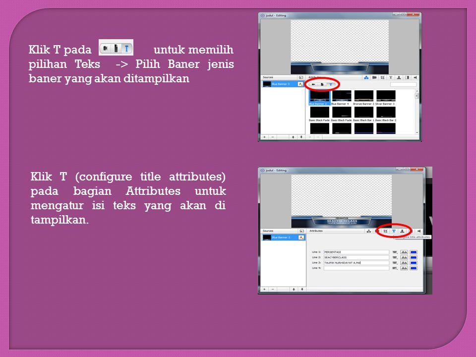 Klik T pada untuk memilih pilihan Teks -> Pilih Baner jenis baner yang akan ditampilkan Klik T (configure title attributes) pada bagian Attributes unt