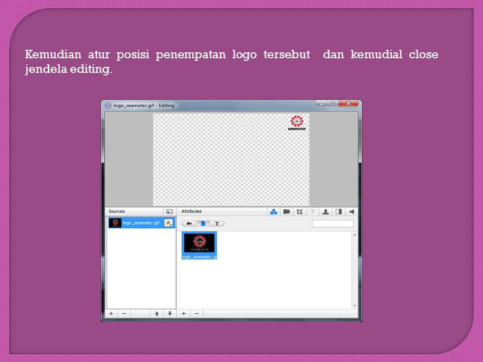 Kemudian atur posisi penempatan logo tersebut dan kemudial close jendela editing.