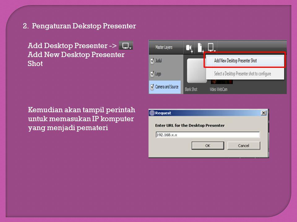 2. Pengaturan Dekstop Presenter Add Desktop Presenter -> Add New Desktop Presenter Shot Kemudian akan tampil perintah untuk memasukan IP komputer yang