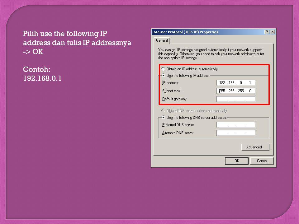 Pilih use the following IP address dan tulis IP addressnya -> OK Contoh: 192.168.0.1