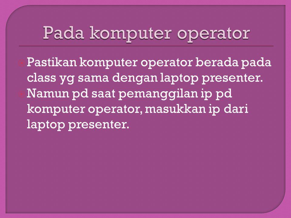  Pastikan komputer operator berada pada class yg sama dengan laptop presenter.  Namun pd saat pemanggilan ip pd komputer operator, masukkan ip dari