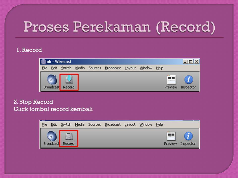 1. Record 2. Stop Record Click tombol record kembali