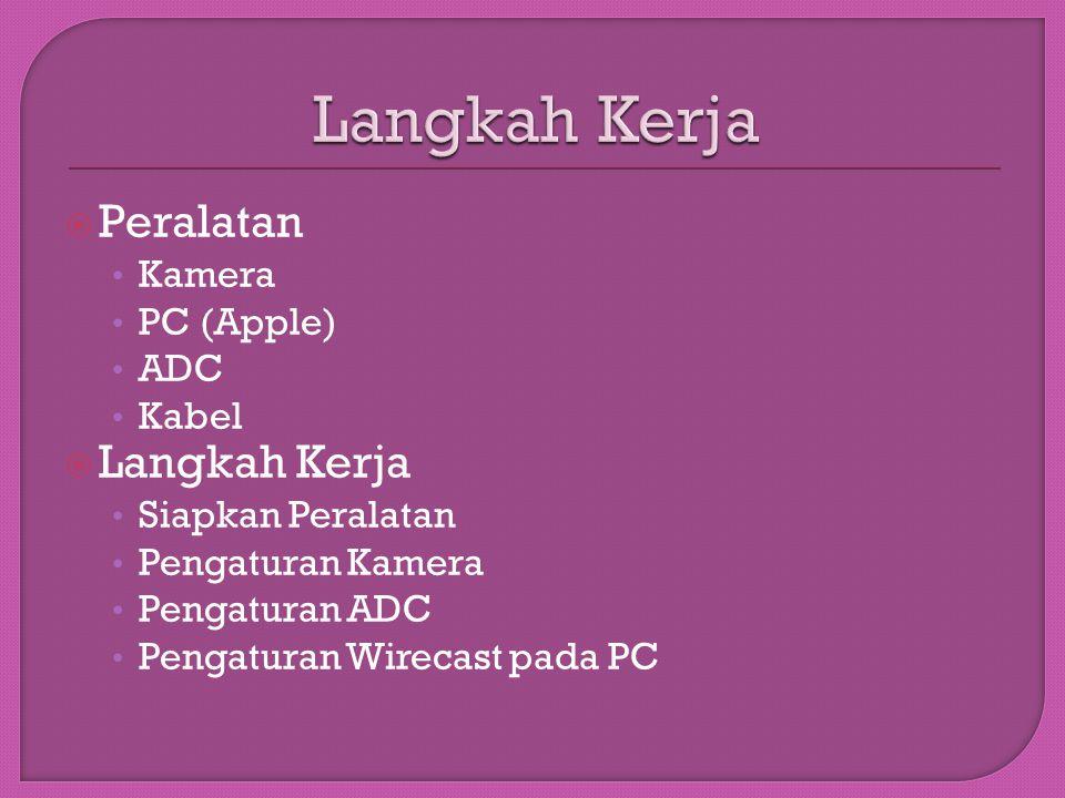 Peralatan • Kamera • PC (Apple) • ADC • Kabel  Langkah Kerja • Siapkan Peralatan • Pengaturan Kamera • Pengaturan ADC • Pengaturan Wirecast pada PC