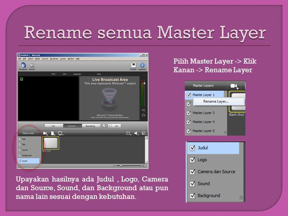 Pilih Master Layer ‐ > Klik Kanan ‐ > Rename Layer Upayakan hasilnya ada Judul, Logo, Camera dan Source, Sound, dan Background atau pun nama lain sesu