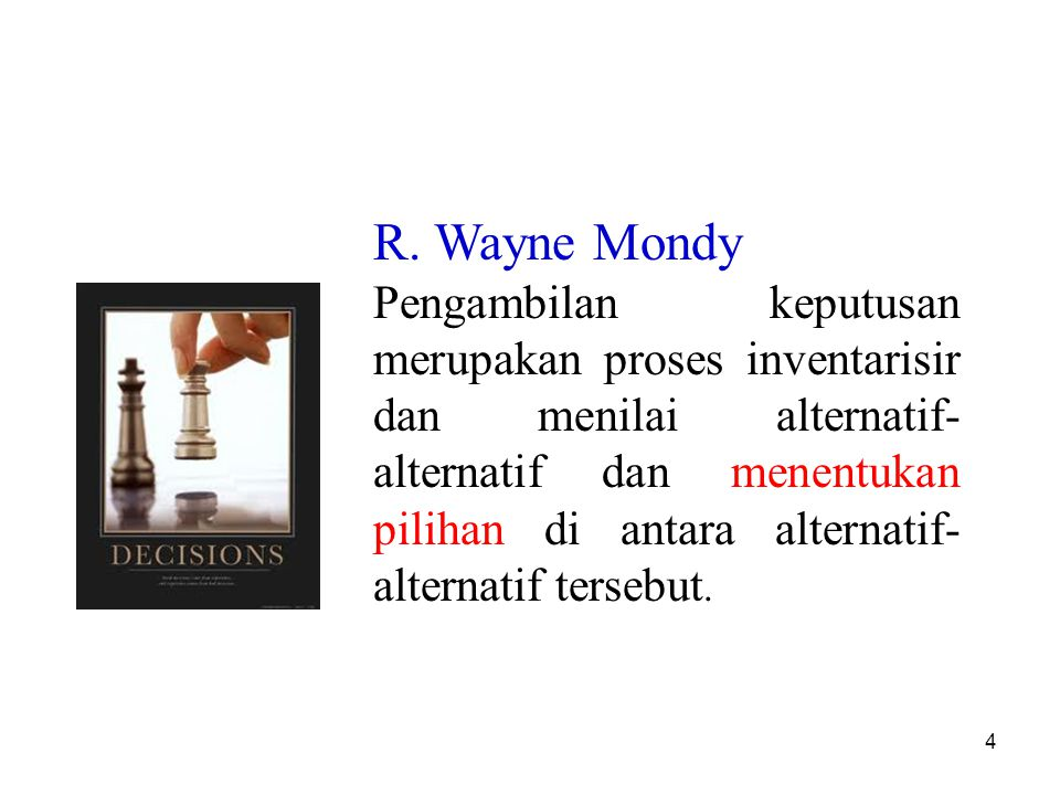 4 R. Wayne Mondy Pengambilan keputusan merupakan proses inventarisir dan menilai alternatif- alternatif dan menentukan pilihan di antara alternatif- a