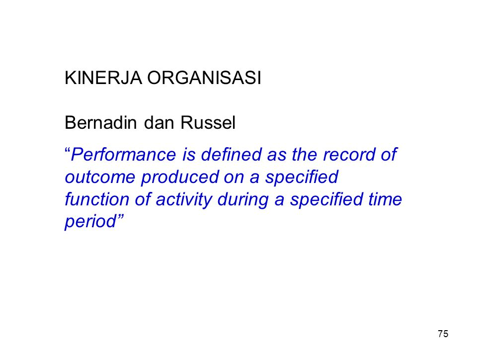 "KINERJA ORGANISASI Bernadin dan Russel ""Performance is defined as the record of outcome produced on a specified function of activity during a specifie"