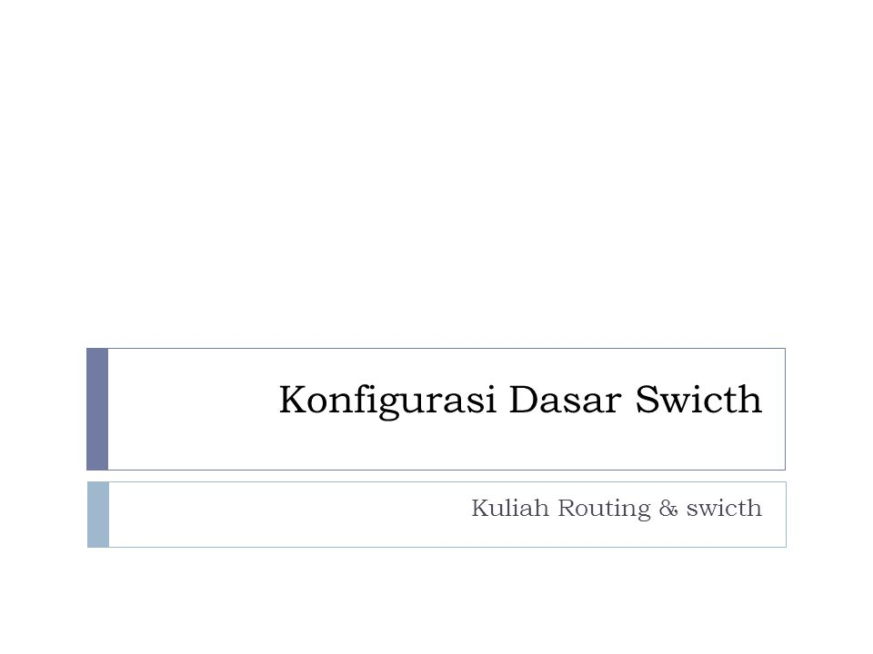 Konfigurasi Dasar Swicth Kuliah Routing & swicth