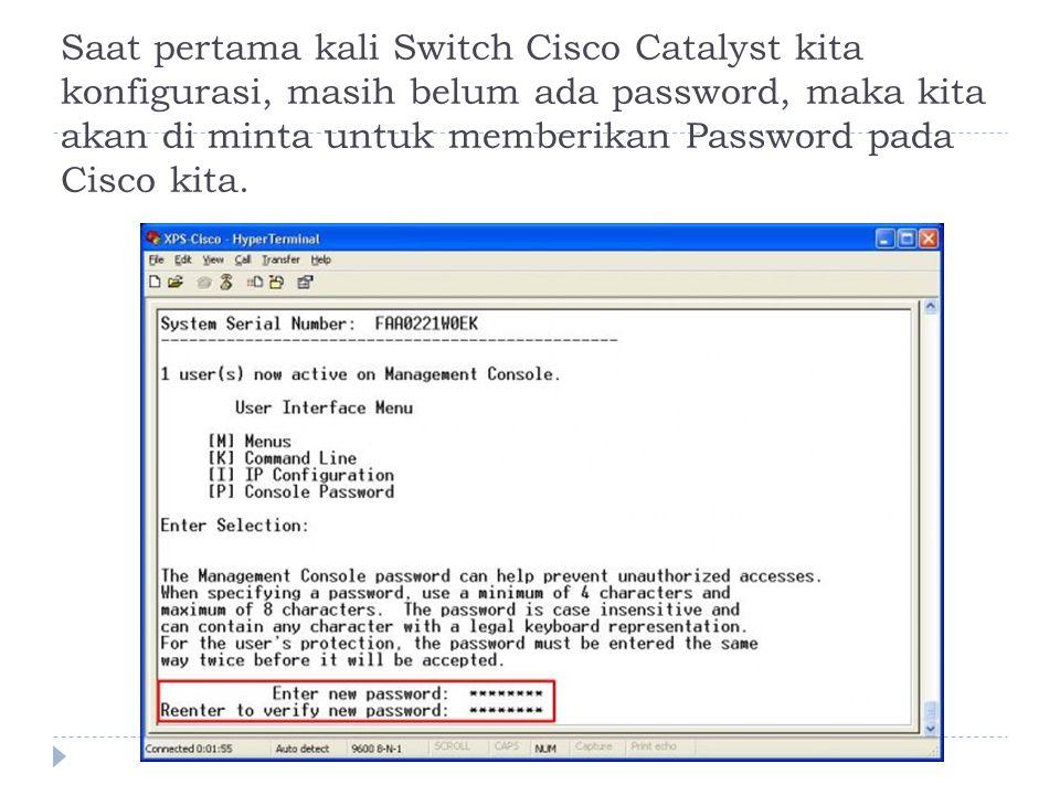 Saat pertama kali Switch Cisco Catalyst kita konfigurasi, masih belum ada password, maka kita akan di minta untuk memberikan Password pada Cisco kita.