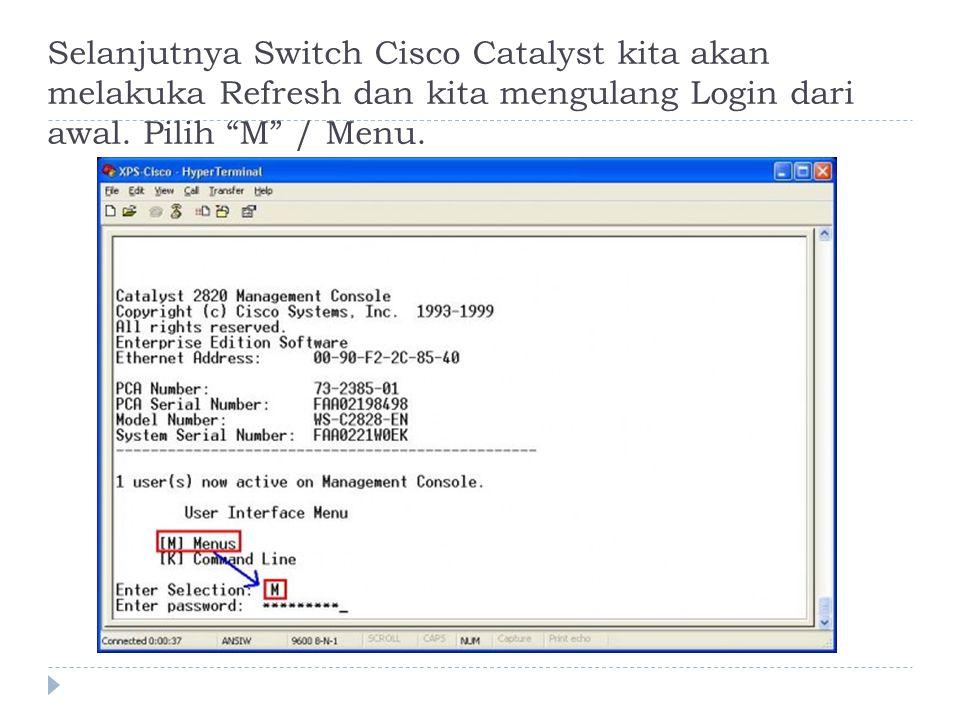 """Selanjutnya Switch Cisco Catalyst kita akan melakuka Refresh dan kita mengulang Login dari awal. Pilih """"M"""" / Menu."""