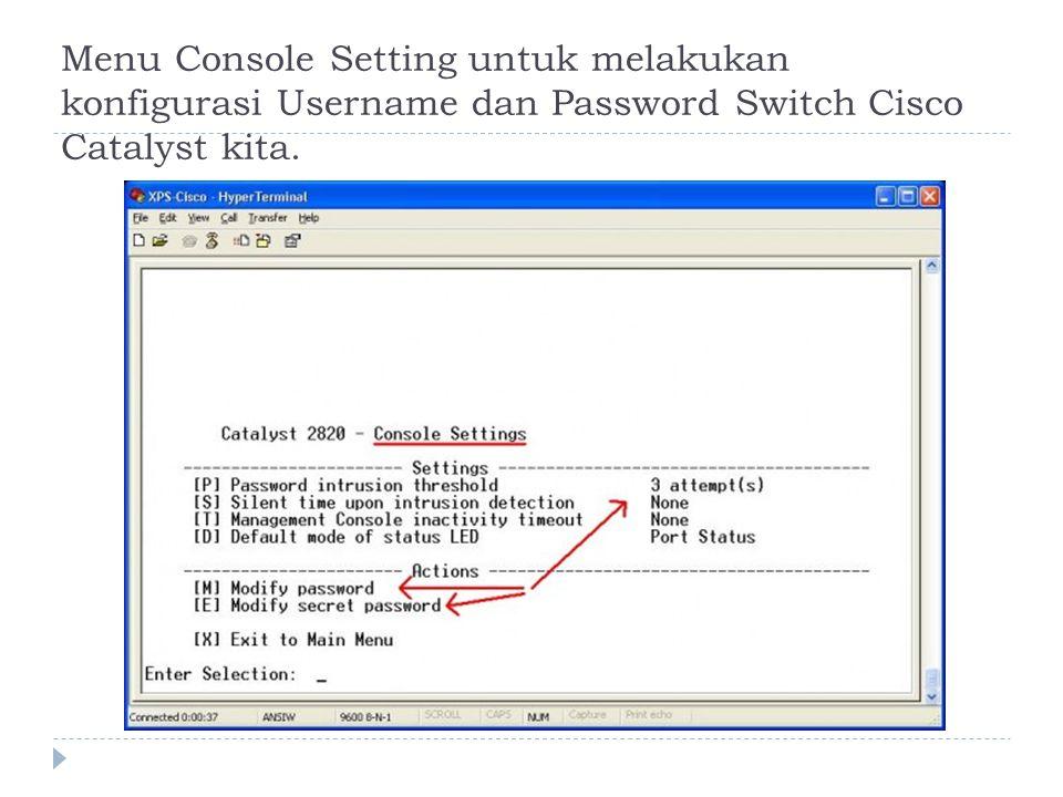 Menu Console Setting untuk melakukan konfigurasi Username dan Password Switch Cisco Catalyst kita.
