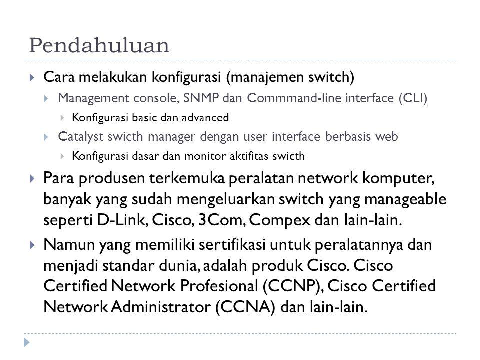 Pendahuluan  Cara melakukan konfigurasi (manajemen switch)  Management console, SNMP dan Commmand-line interface (CLI)  Konfigurasi basic dan advan