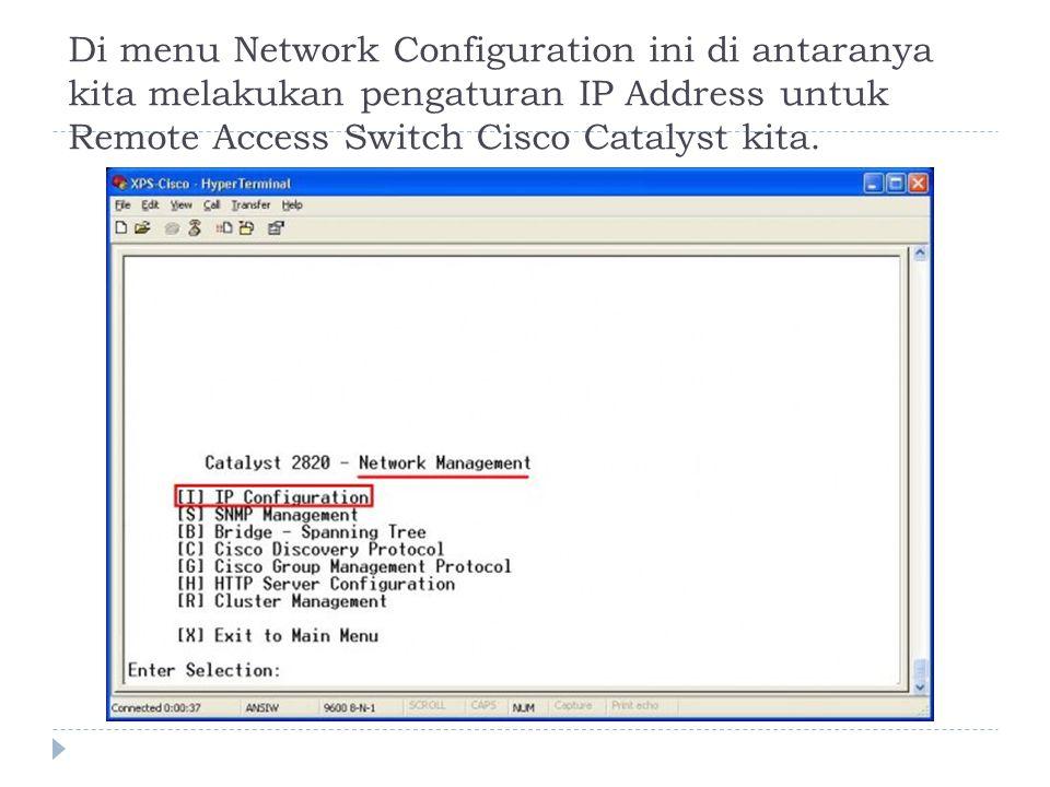 Di menu Network Configuration ini di antaranya kita melakukan pengaturan IP Address untuk Remote Access Switch Cisco Catalyst kita.